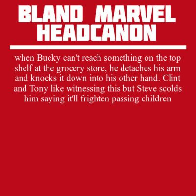 Bland Marvel Headcanons   Excuse me, but if he detaches his arm then he must hold it with his right which means he doesn't have a spare hand.
