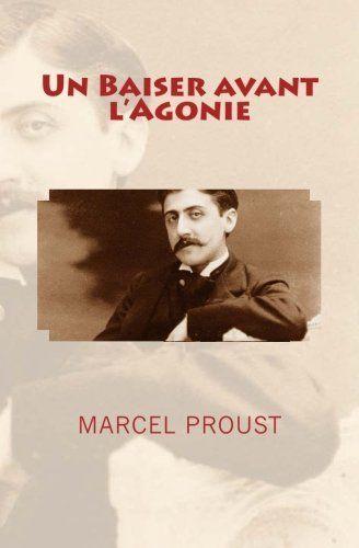 Un Baiser avant l'Agonie de Marcel Proust https://www.amazon.fr/dp/2366591349/ref=cm_sw_r_pi_dp_x_MiF.xbP1MNSCY