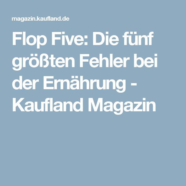 Flop Five Die Funf Grossten Fehler Bei Der Ernahrung Kaufland Magazin Du Fehlst Mir Ernahrung Gesundheit