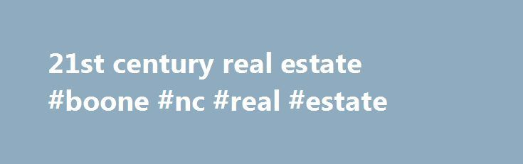 21st century real estate #boone #nc #real #estate http://real-estate.remmont.com/21st-century-real-estate-boone-nc-real-estate/  #21st century real estate # Customer Testimonial Ur the best – Neal Hayden Calhoun Ky March 2015 Glenn Ashby provided top quality service by always being available and making time for my questions even though I no longer lived in the area. Glenn is the best agent I have experienced in the real estate market.… Read More »The post 21st century real estate #boone #nc…