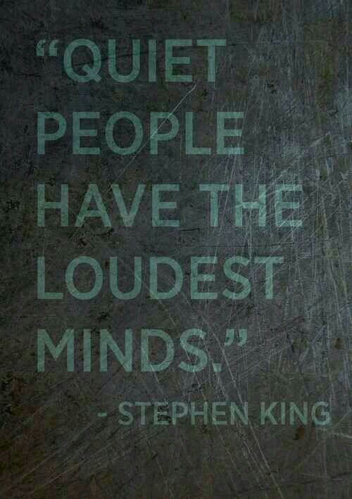 Quietly loud Quiet Quote, So True, Quiet People, Inspiration Quotes, True Stories, Loudest Mindfulness, Steven King, Cre...