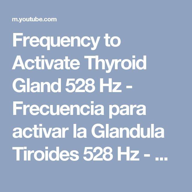 Frequency to Activate Thyroid Gland 528 Hz - Frecuencia para activar la Glandula Tiroides 528 Hz - YouTube