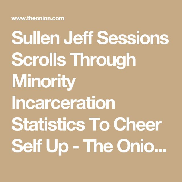 Sullen Jeff Sessions Scrolls Through Minority Incarceration Statistics To Cheer Self Up - The Onion - America's Finest News Source