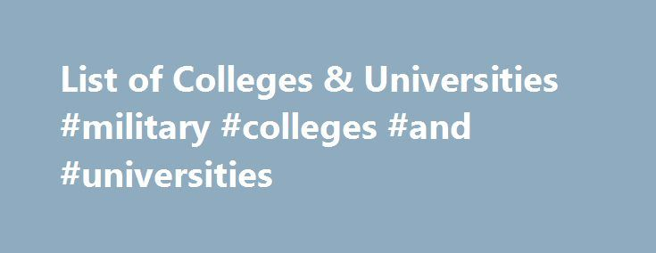 List of Colleges & Universities #military #colleges #and #universities http://gambia.nef2.com/list-of-colleges-universities-military-colleges-and-universities/  # ARMY ROTC SCHOOLS MILITARY COLLEGES & UNIVERSITIES Joining Army ROTC at a Senior Military College or a Military Junior College has many benefits. The valuable leadership and people skills you need to be successful in life will become second nature after attending one of these historic schools. You may choose any major you wish and…