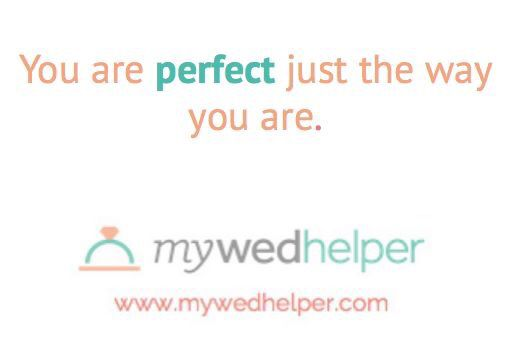 You are perfect just the way you are! | www.mywedhelper.com #quote