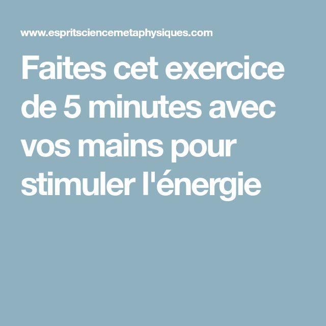 Faites cet exercice de 5 minutes avec vos mains pour stimuler l'énergie