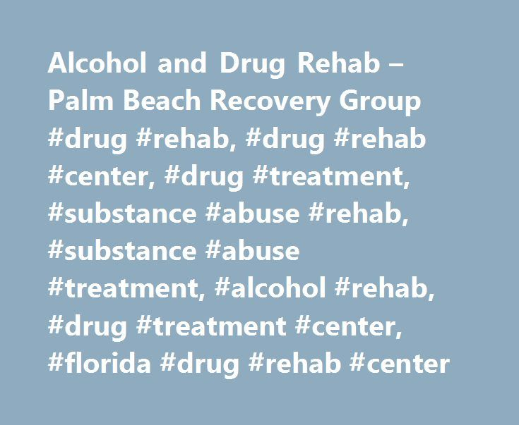 Alcohol and Drug Rehab – Palm Beach Recovery Group #drug #rehab, #drug #rehab #center, #drug #treatment, #substance #abuse #rehab, #substance #abuse #treatment, #alcohol #rehab, #drug #treatment #center, #florida #drug #rehab #center http://iowa.nef2.com/alcohol-and-drug-rehab-palm-beach-recovery-group-drug-rehab-drug-rehab-center-drug-treatment-substance-abuse-rehab-substance-abuse-treatment-alcohol-rehab-drug-treatment-cent/  # Alcohol and Drug Rehab Our Masters-level therapists guide each…