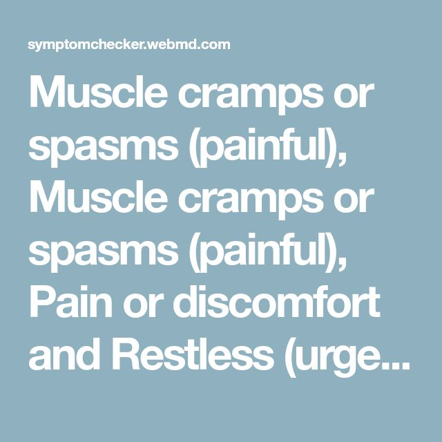 Muscle cramps or spasms (painful), Muscle cramps or spasms (painful), Pain or discomfort and Restless (urge to move) legs: Common Related Medical Conditions