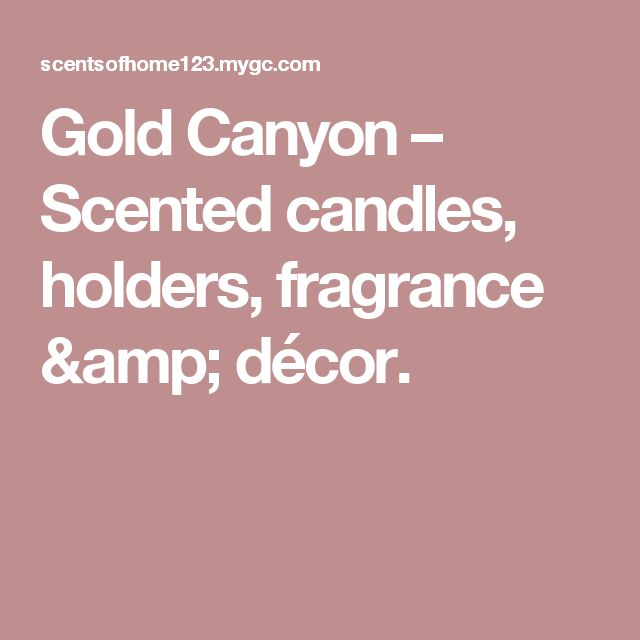 Gold Canyon – Scented candles, holders, fragrance & décor.