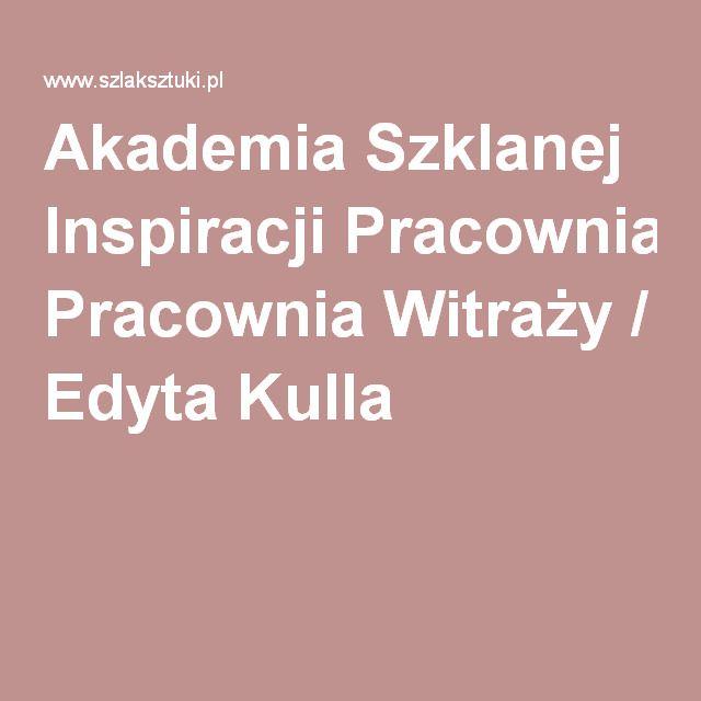 Akademia Szklanej Inspiracji Pracownia Witraży / Edyta Kulla