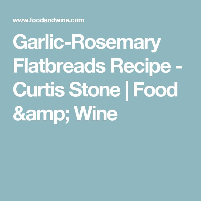 Garlic-Rosemary Flatbreads Recipe  - Curtis Stone | Food & Wine