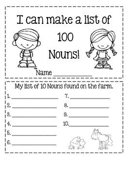 This is a fun 11 page booklet that allows your students to come up with 100 Nouns. Copy the pages and let your students cut them apart and staple it together. Students  can work in small groups or it can be done as a whole class activity.  Some page examples:  My list of 10 Nouns found in the classroom. $1.50
