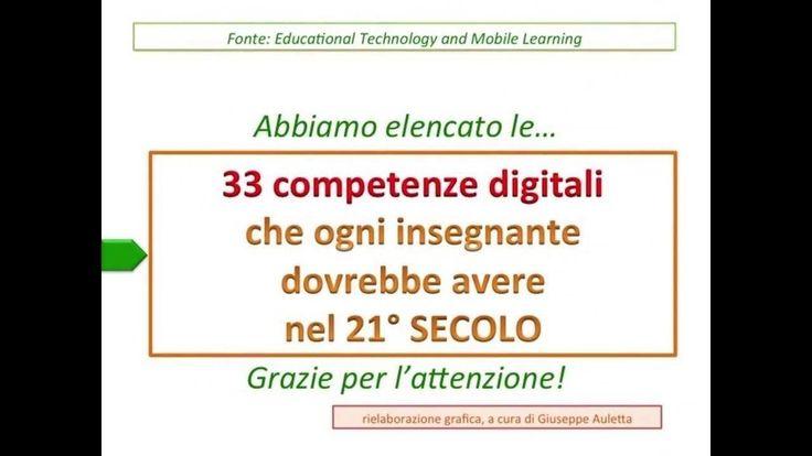 33 competenze digitali che ogni insegnante dovrebbe avere nel 21° secolo Fonte: Educational Technology and Mobile Learning rielaborazione videografica, a cur...