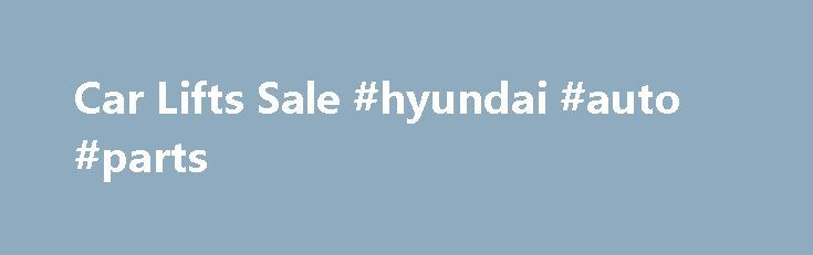 Car Lifts Sale #hyundai #auto #parts http://autos.remmont.com/car-lifts-sale-hyundai-auto-parts/  #auto lifts for sale # Car Lift Sales | Used Car Lifts Affordable Automotive Equipment, Inc. is a nationwide sales and distribution company of automotive equipment such as car lifts,... Read more >The post Car Lifts Sale #hyundai #auto #parts appeared first on Auto.