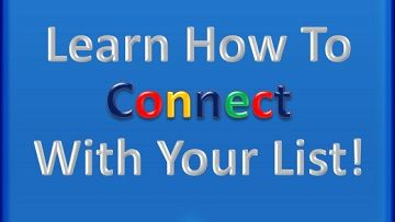 Learn How To Connect With Your List:  http://1stpagetraffic.com/blog/2014/free-internet-marketing-training-for-my-contact-list
