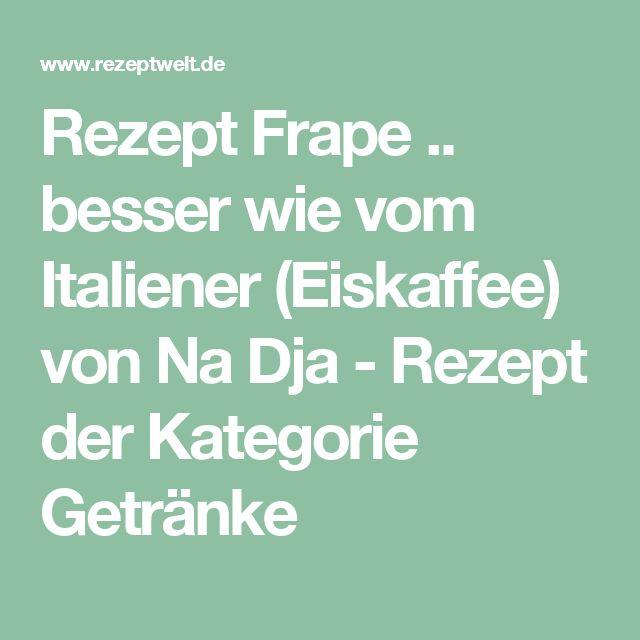 Rezept Frape .. besser wie vom Italiener (Eiskaffee) von Na Dja - Rezept der Kategorie Getränke