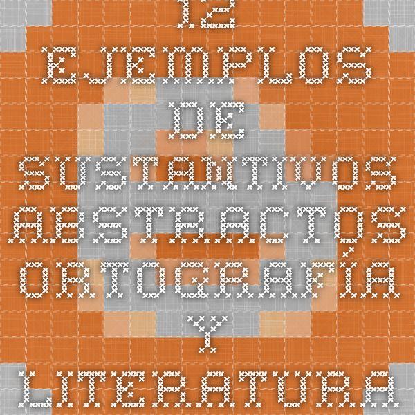 12 ejemplos de sustantivos abstractos - Ortografía y literatura