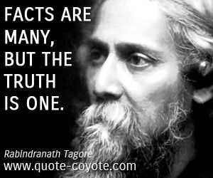 Rabindranath Tagore quotes - Facts are many, but the truth is one.