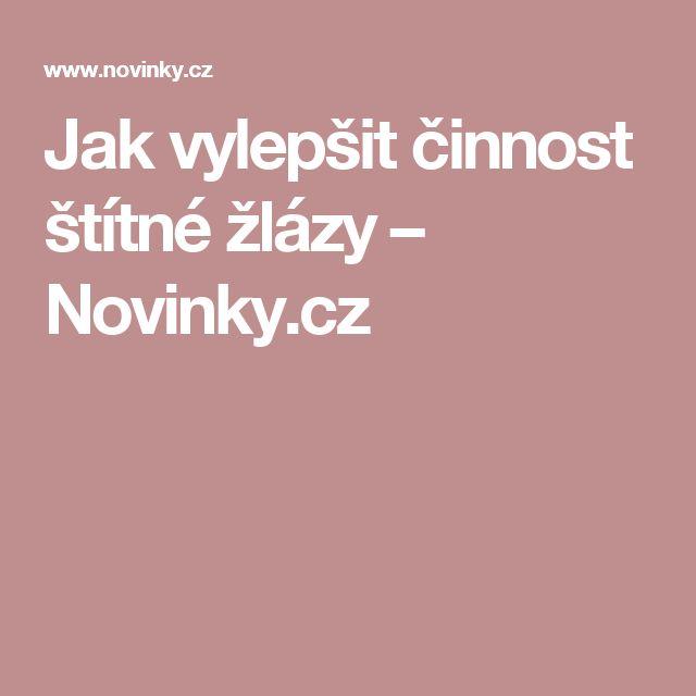 Jak vylepšit činnost štítné žlázy – Novinky.cz
