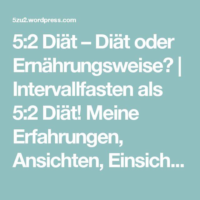 5:2 Diät – Diät oder Ernährungsweise? | Intervallfasten als 5:2 Diät! Meine Erfahrungen, Ansichten, Einsichten.