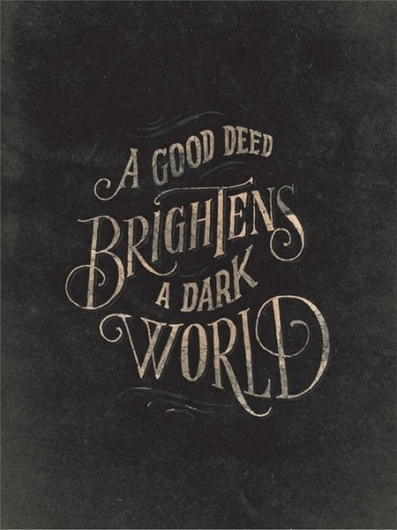 A Good Deed brightens a dark world ~ by Jon Contino -