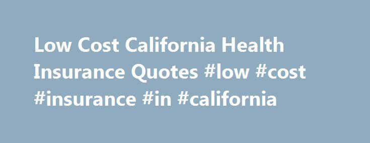 Low Cost California Health Insurance Quotes #low #cost #insurance #in #california http://south-dakota.remmont.com/low-cost-california-health-insurance-quotes-low-cost-insurance-in-california/  # Great reasons to shop and apply for your California health Insurance at Nicole Knows Health Insurance Our Promise is to quote you the lowest prices, to answer your questions, help you find the best health and life insurance plan, and to always provide the best personal service! We are as independent…