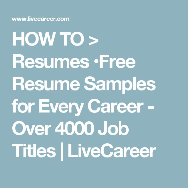 HOW TO > Resumes  •Free Resume Samples for Every Career - Over 4000 Job Titles | LiveCareer