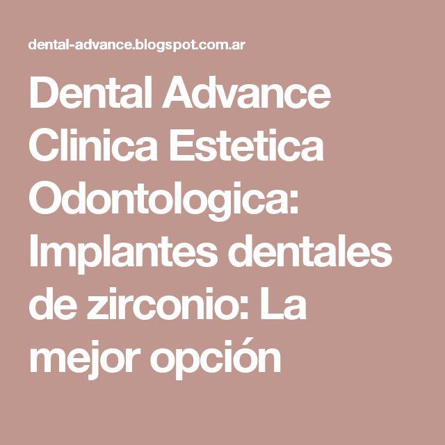Dental Advance Clinica Estetica Odontologica: Implantes dentales de zirconio: La mejor opción