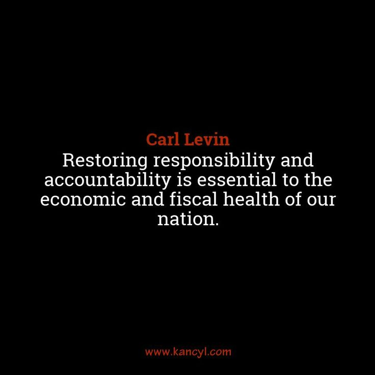 """Restoring responsibility and accountability is essential to the economic and fiscal health of our nation."", Carl Levin"