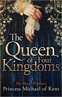Historical fiction fans: Check out The Queen of Four Kingdoms by The Queen of Four Kingdoms by Princess Michael of Kent.