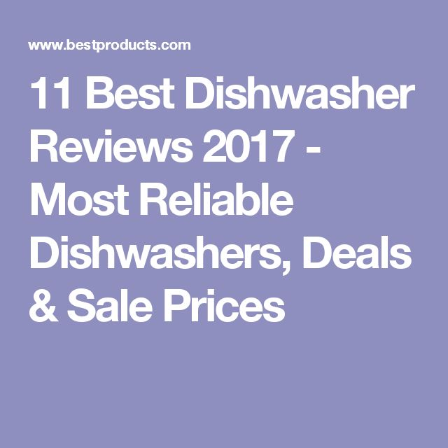 11 Best Dishwasher Reviews 2017 - Most Reliable Dishwashers, Deals & Sale Prices