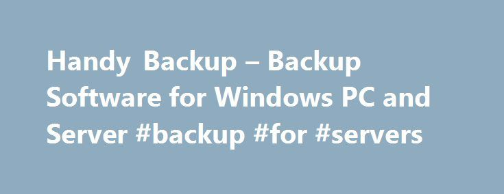 Handy Backup – Backup Software for Windows PC and Server #backup #for #servers http://cameroon.nef2.com/handy-backup-backup-software-for-windows-pc-and-server-backup-for-servers/  # Handy Backup Handy Backup is integrated with HBDrive – Online Backup service which lets you back up data to our secure data centers. Online Backup Service HBDrive is a distributed data repository located in an underground data center, certified under SAS70. With 99.9% uptime, 1Gb bandwidth and a network of…