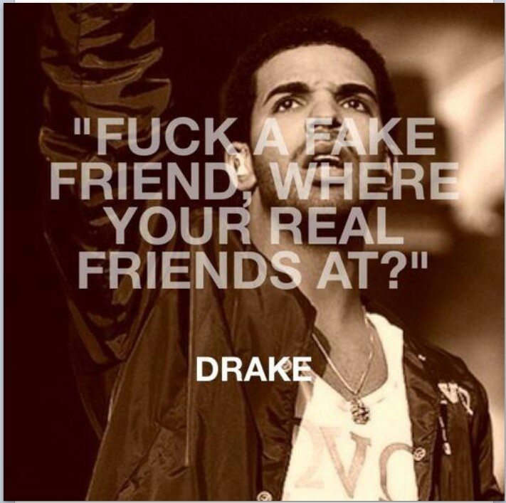 Quotes For True Friends And Fake Friends: Well This Is Probably The Only Quote With A Swear In It