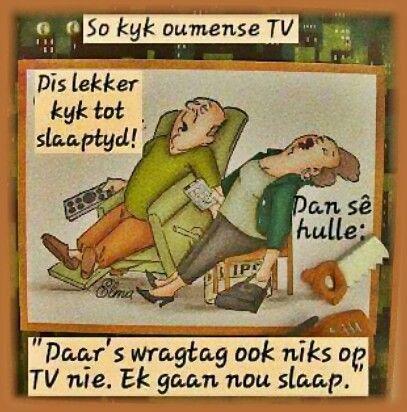 """""""Daar's wragtig ook niks op TV nie..."""" (uit die volksmond) Ou mense...? x TV """"kyk"""" #Afrikaans humor (FB)"""