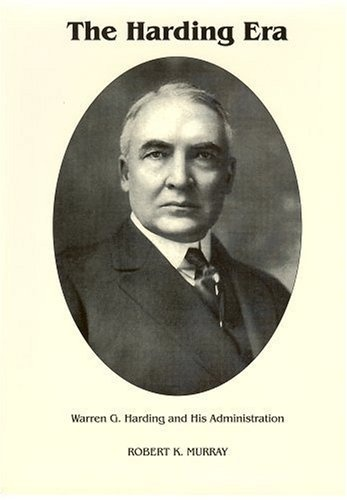 The Harding Era: Warren G. Harding and His Administration (Signature Series) by Robert K. Murray, http://www.amazon.com/dp/0945707274/ref=cm_sw_r_pi_dp_EAOnrb1XQ5MM1