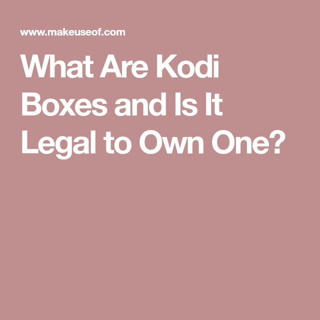 What Are Kodi Boxes and Is It Legal to Own One?