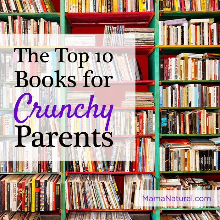 Top 10 books for #crunchy parents via http://MamaNatural.com