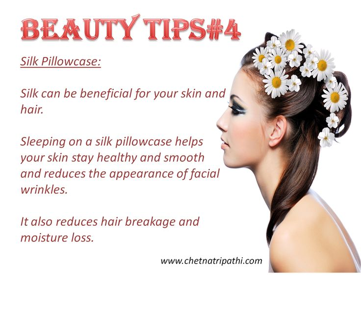 BEAUTY TIP#4 Silk Pillow Case Silk can be beneficial for your skin and hair.
