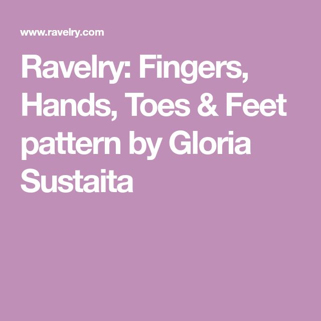 Ravelry: Fingers, Hands, Toes & Feet pattern by Gloria Sustaita