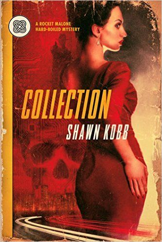 Collection A Rocket Malone Hard Boiled Mystery By Shawn Kobb