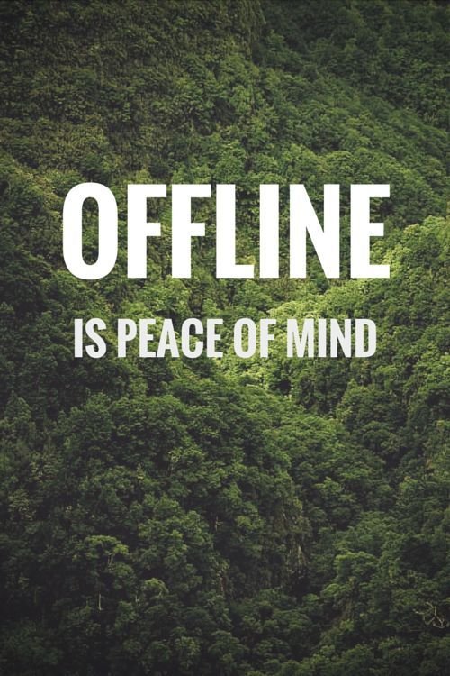 """Offline is peace of mind."" #quotes"