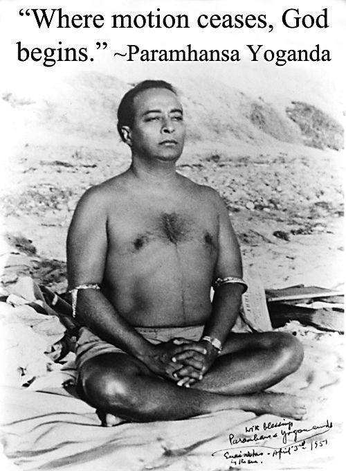 """Where motion ceases, God begins."" ~Paramhansa Yogananda"
