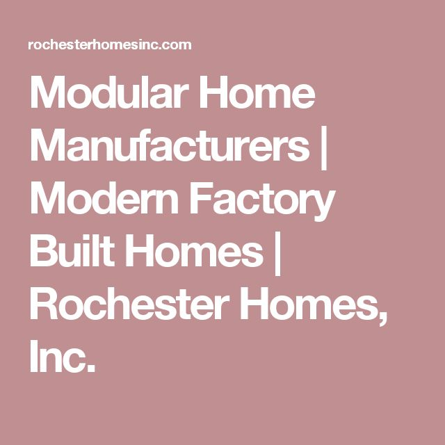 Modular Home Manufacturers | Modern Factory Built Homes | Rochester Homes, Inc.