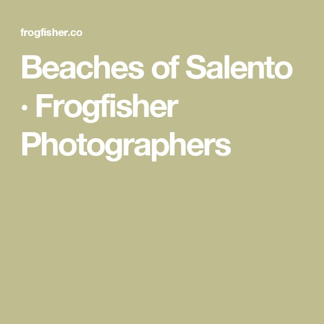 Beaches of Salento · Frogfisher Photographers