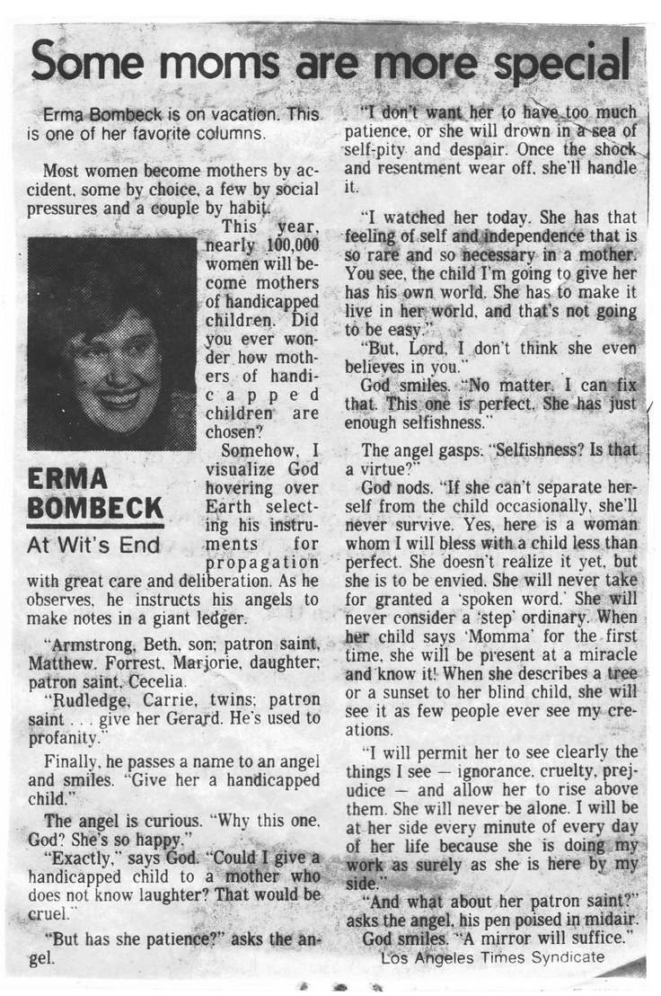 Erma Bombeck's wit and wisdom. Someone made me read this when Will was born and I revisit it from time to time. I can't envision a time when it won't make me cry. He is truly a gift from G_d and I am so humbled to have been chosen to be his mother.