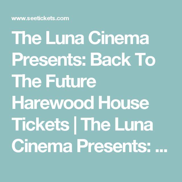 The Luna Cinema Presents: Back To The Future Harewood House Tickets | The Luna Cinema Presents: Back To The Future at Harewood House, Leeds | See Tickets