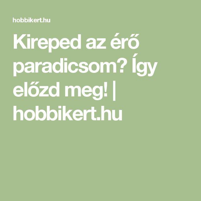 Kireped az érő paradicsom? Így előzd meg! | hobbikert.hu