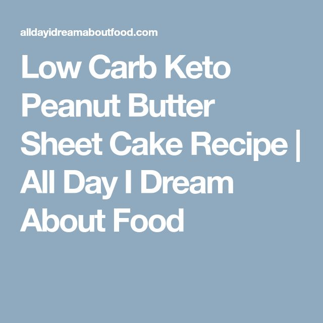 Low Carb Keto Peanut Butter Sheet Cake Recipe | All Day I Dream About Food