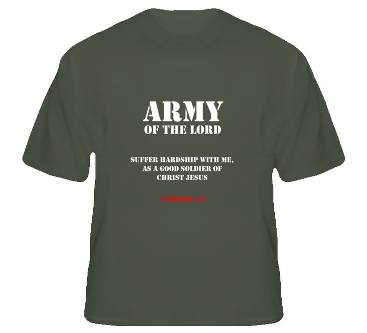 "Special hand designed ""Army of the Lord"" T Shirt from 2 Timothy 2:3 Supporting the Troops at www.bibleteez.com"