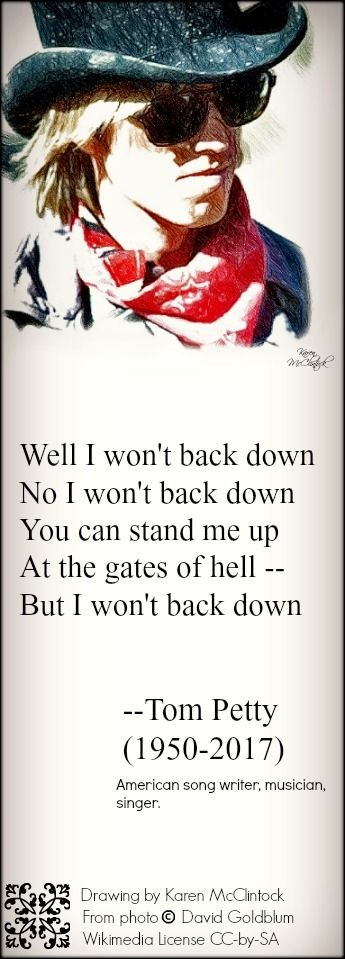 """Tom Petty quote: I won't back down -- from his song,"""" I Won't Back Down"""". Drawing by K. McClintock, (photo copyright David Goldblum)."""